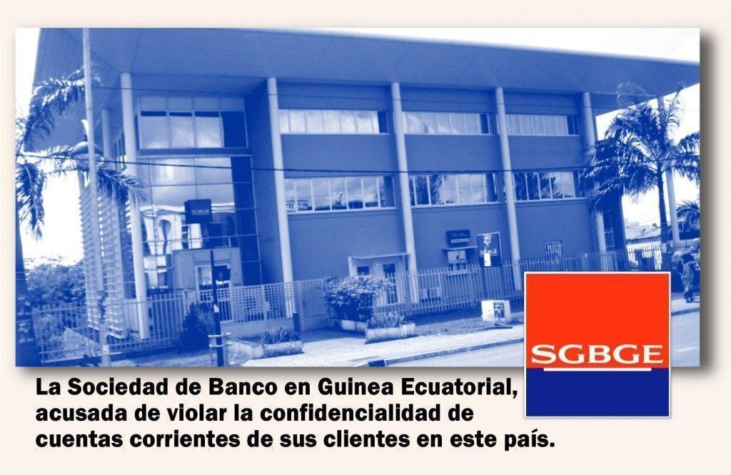 La Sociedad de Banco en Guinea Ecuatorial acusada de violar la confidencialidad de cuentas corrientes de importantes personalidades en el país